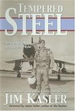 Tempered Steel The Three Wars of Triple Air Force Cross Winner Jim Kasler 2006 9781574888355 Front Cover