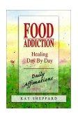 Food Addiction Healing Day by Day, Daily Affirmations 2003 9780757300356 Front Cover