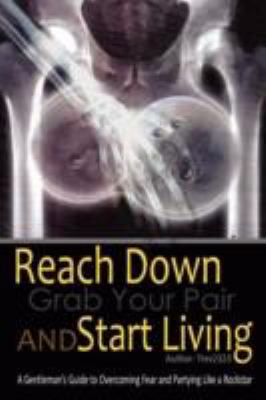 Reach down Grab Your Pair and Start Living 2011 9781257979356 Front Cover