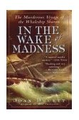 In the Wake of Madness The Murderous Voyage of the Whaleship Sharon 1st 2004 9781565124356 Front Cover