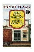Fried Green Tomatoes at the Whistle Stop Cafe A Novel 1st 1997 9780449911358 Front Cover