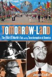 Tomorrow-Land The 1964-65 World's Fair and the Transformation of America 2014 9780762780358 Front Cover