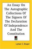 Essay on the Autographic Collections of the Signers of the Declaration of Independence and the Constitution 2004 9781417959358 Front Cover