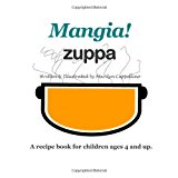 Mangia! Zuppa A Recipe Book for Children Ages 4 and Up 2012 9781479173358 Front Cover