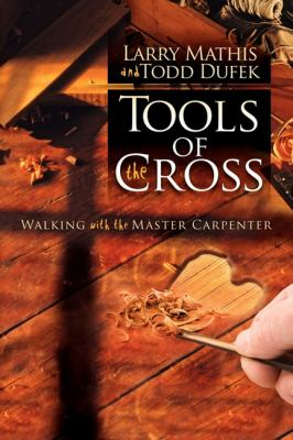 Tools of the Cross Walking with the Master Carpenter 2011 9781600377358 Front Cover