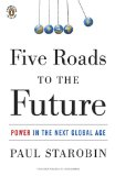 Five Roads to the Future Power in the Next Global Age 2010 9780143117360 Front Cover