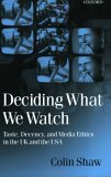 Deciding What We Watch Taste, Decency and Media Ethics in the UK and the USA 1999 9780198159360 Front Cover