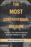 Most Controversial Decision Truman, the Atomic Bombs, and the Defeat of Japan cover art
