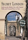 Secret London Exploring the Hidden City, with Original Walks and Unusual Places to Visit 5th 2006 9781566566360 Front Cover