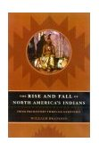 Rise and Fall of North America's Indians From Prehistory Through Geronimo 2003 9781589790360 Front Cover