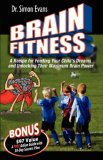 Brain Fitness A Recipe for Feeding Your Child's Dreams and Unlocking Their Maximum Brain Power 2007 9781600372360 Front Cover