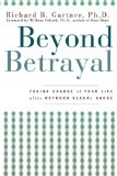 Beyond Betrayal Taking Charge of Your Life after Boyhood Sexual Abuse 2005 9781630260361 Front Cover
