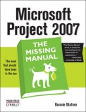 Microsoft Project 2007: the Missing Manual The Missing Manual 1st 2007 9780596528362 Front Cover