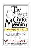 Unheard Cry for Meaning Psychotherapy and Humanism 1st 1979 9780671247362 Front Cover