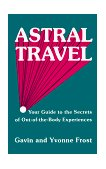 Astral Travel Your Guide to the Secrets of Out-of-the-Body Experiences 1986 9780877283362 Front Cover