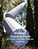 Wolfstein Sculpture Parks at Scripps Memorial Hospitals San Diego 2011 9781466291362 Front Cover