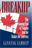 Breakup The Coming End of Canada and the Stakes for America 1994 9780393331363 Front Cover