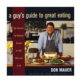 Guy's Guide to Great Eating Big-Flavored, Fat-Reduced Recipes for Men Who Love to Eat 1999 9780395915363 Front Cover