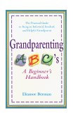 Grandparenting ABCs A Beginner's Handbook 1998 9780399524363 Front Cover
