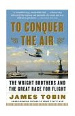 To Conquer the Air The Wright Brothers and the Great Race for Flight 1st 2004 Reprint 9780743255363 Front Cover