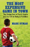 Most Expensive Game in Town The Rising Cost of Youth Sports and the Toll on Today's Families 1st 2012 9780807001363 Front Cover