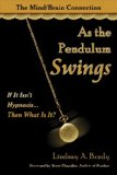 As the Pendulum Swings If It Isn't Hypnosis, Then What Is It? 2010 9781934759363 Front Cover