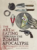 Art of Eating Through the Zombie Apocalypse A Cookbook and Culinary Survival Guide 2014 9781940363363 Front Cover
