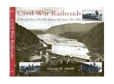 Civil War Railroads A Pictorial Story of the War Between the States, 1861-1865 1999 9780253335364 Front Cover