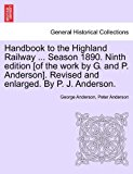Handbook to the Highland Railway Season 1890 Ninth Edition [of the Work by G and P Anderson] Revised and Enlarged by P J Anderson 2011 9781241355364 Front Cover