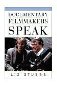 Documentary Filmmakers Speak 1st 2002 9781581152364 Front Cover