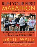 Run Your First Marathon Everything You Need to Know to Reach the Finish Line 2nd 2010 9781616080365 Front Cover