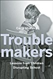 Troublemakers Lessons from Children Disrupting School 2017 9781620972366 Front Cover