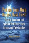 Put on Your Own Oxygen Mask First! Physical, Emotional and Spiritual Healing for Single Parents and Their Families 2004 9781413729368 Front Cover