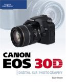 Canon EOS 30D Guide to Digital SLR Photography 2006 9781598633368 Front Cover
