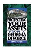 Protecting Your Assets from a Georgia Divorce 2007 9780965927369 Front Cover