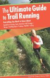 Ultimate Guide to Trail Running Everything You Need to Know about Equipment - Finding Trails - Nutrition - Hill Strategy - Racing - Avoiding Injury - Training - Weather - Safety 2nd 2010 Revised  9780762755370 Front Cover