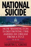National Suicide How Washington Is Destroying the American Dream from a to Z 2009 9780425231371 Front Cover