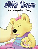 Ally Bear: an Adoption Story 2012 9781478304371 Front Cover