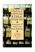 Manual of Chinese Herbal Medicine Principles and Practice for Easy Reference 2003 9781570629372 Front Cover