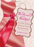Bridesmaid on a Budget How to Be a Brilliant Bridesmaid Without Breaking the Bank 2010 9781580053372 Front Cover