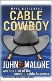 Cable Cowboy John Malone and the Rise of the Modern Cable Business 2005 9780471706373 Front Cover