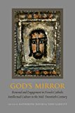 God's Mirror Renewal and Engagement in French Catholic Intellectual Culture in the Mid-Twentieth Century 2014 9780823262373 Front Cover