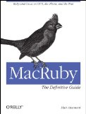 Macruby - The Definitive Guide Ruby and Cocoa on Os X, the Iphone, and the Ipad 2011 9781449380373 Front Cover