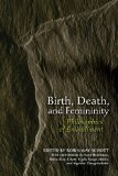 Birth, Death, and Femininity Philosophies of Embodiment 2010 9780253222374 Front Cover