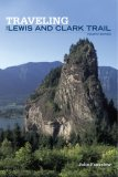 Traveling the Lewis and Clark Trail 4th 2007 9780762744374 Front Cover