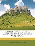 Johannes Von Geissel, Cardinal und Erzbischof Von K�ln 2012 9781279134375 Front Cover
