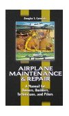 Airplane Maintenance & Repair: a Manual for Owners, Builders, Technicians, and Pilots 1st 1997 9780070119376 Front Cover