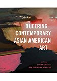 Queering Contemporary Asian American Art 2017 9780295741376 Front Cover