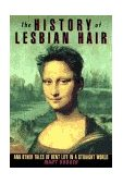 History of Lesbian Hair And Other Tales of Bent Life in a Straight World 1996 9780385480376 Front Cover