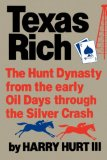 Texas Rich The Hunt Dynasty from the Early Oil Days Through the Silver Crash 1982 9780393300376 Front Cover